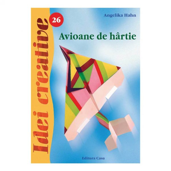 Avioane de hârtie - Ediţia a II-a - Idei Creative 26