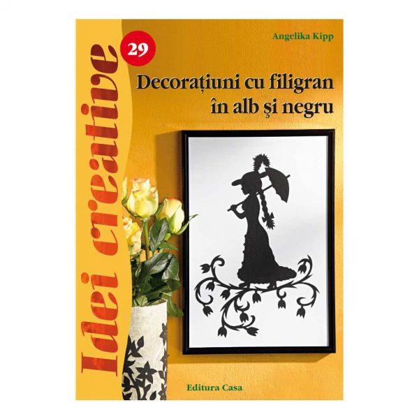 Decoraţiuni cu filigran în alb şi negru - Ed. a II a revazutã - Idei Creative 29