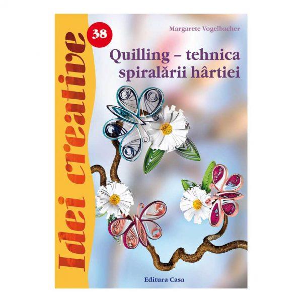 Quilling - tehnica spiralãrii hârtiei - Ed. a III a - Idei Creative 38