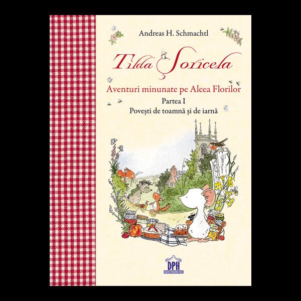 Tilda Soricela - Anotimpuri - aventuri minunate pe aleea florilor